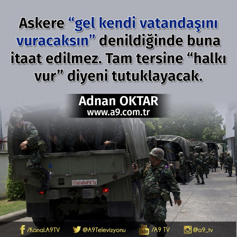 "<table style=""width: 100%;""><tr><td style=""vertical-align: middle;"">Askere ""gel kendi vatandaşını vuracaksın"" denildiğinde buna itaat edilmez. Tam tersine ""halkı vur"" diyeni tutuklayacak.</td><td style=""max-width: 70px;vertical-align: middle;""> <a href=""/downloadquote.php?filename=quoteofday_14687960416359.jpg""><img class=""hoversaturate"" height=""20px"" src=""/assets/images/download-iconu.png"" style=""width: 48px; height: 48px;"" title=""Resmi İndir""/></a></td></tr></table>"